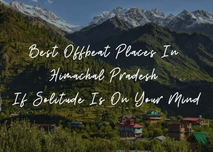 Best Offbeat Places in Himachal Pradesh