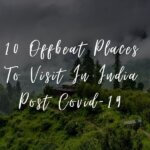 10 Offbeat Places To Visit In India Post Covid-19