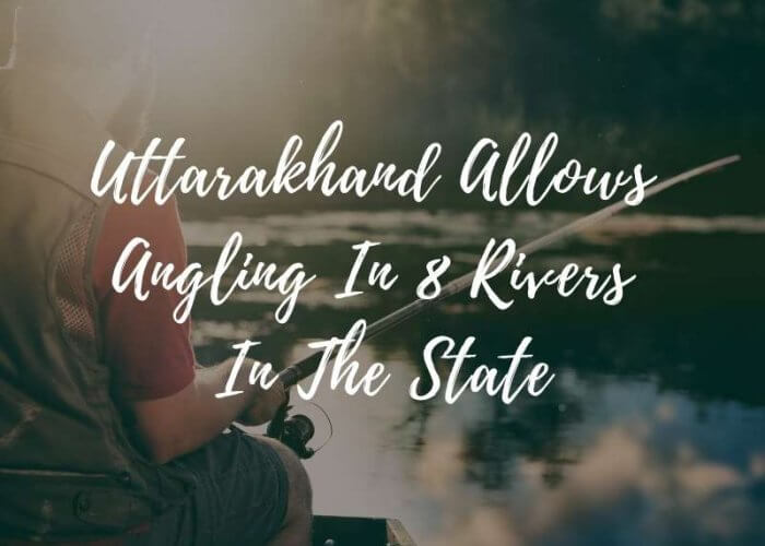 Uttarakhand allows angling in 8 rivers in the state